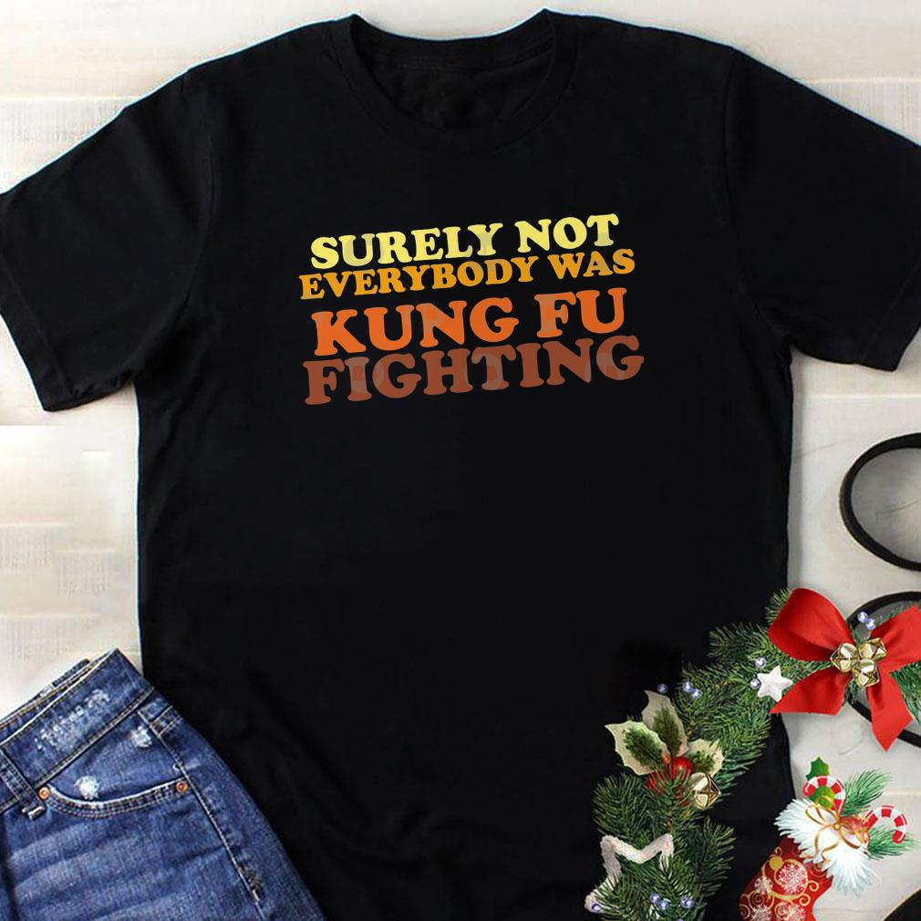 aa1325795 Awesome Surely Not Everybody Was Kung Fu Fighting vintage shirt ...