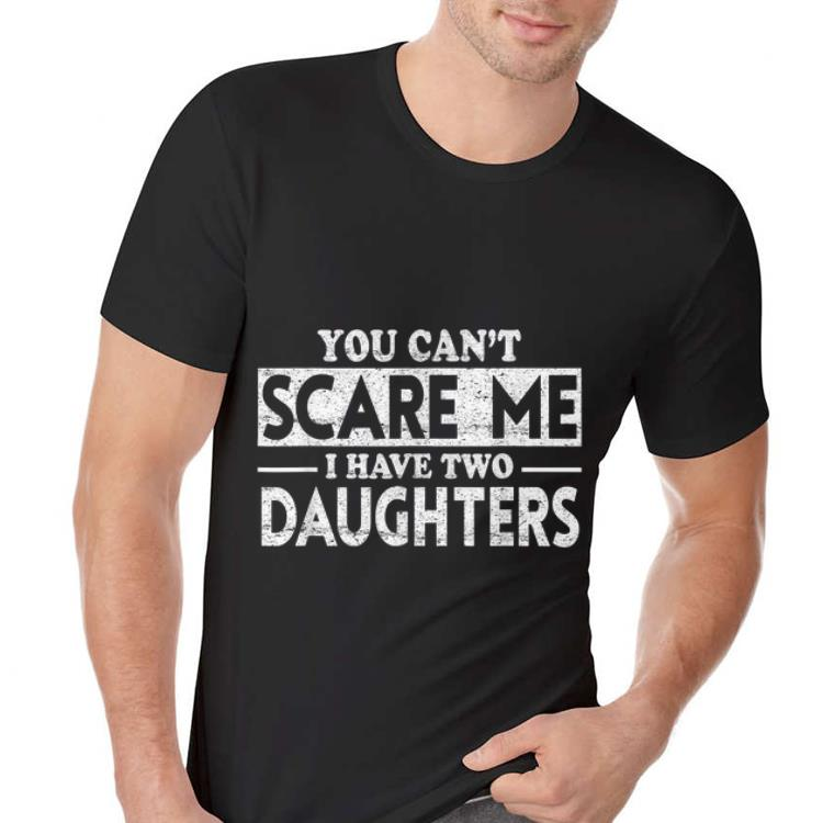 125399b0 Awesome You Can't Scare Me I Have Two Daughters Father Day shirt ...