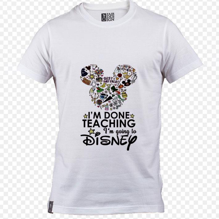 Hot I'm done teaching i'm going to Disney Mickey Mouse shirt