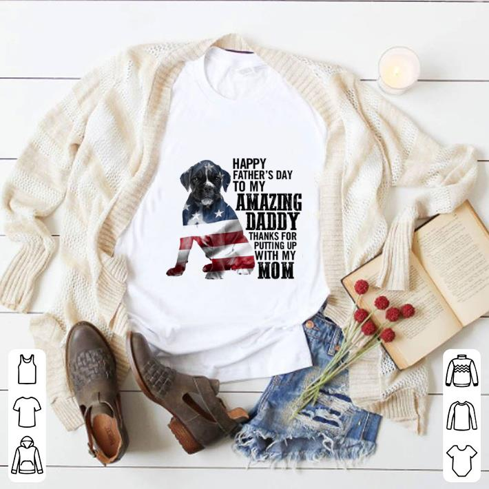 Awesome American flag Boxer happy father's day to my amazing daddy mom shirt