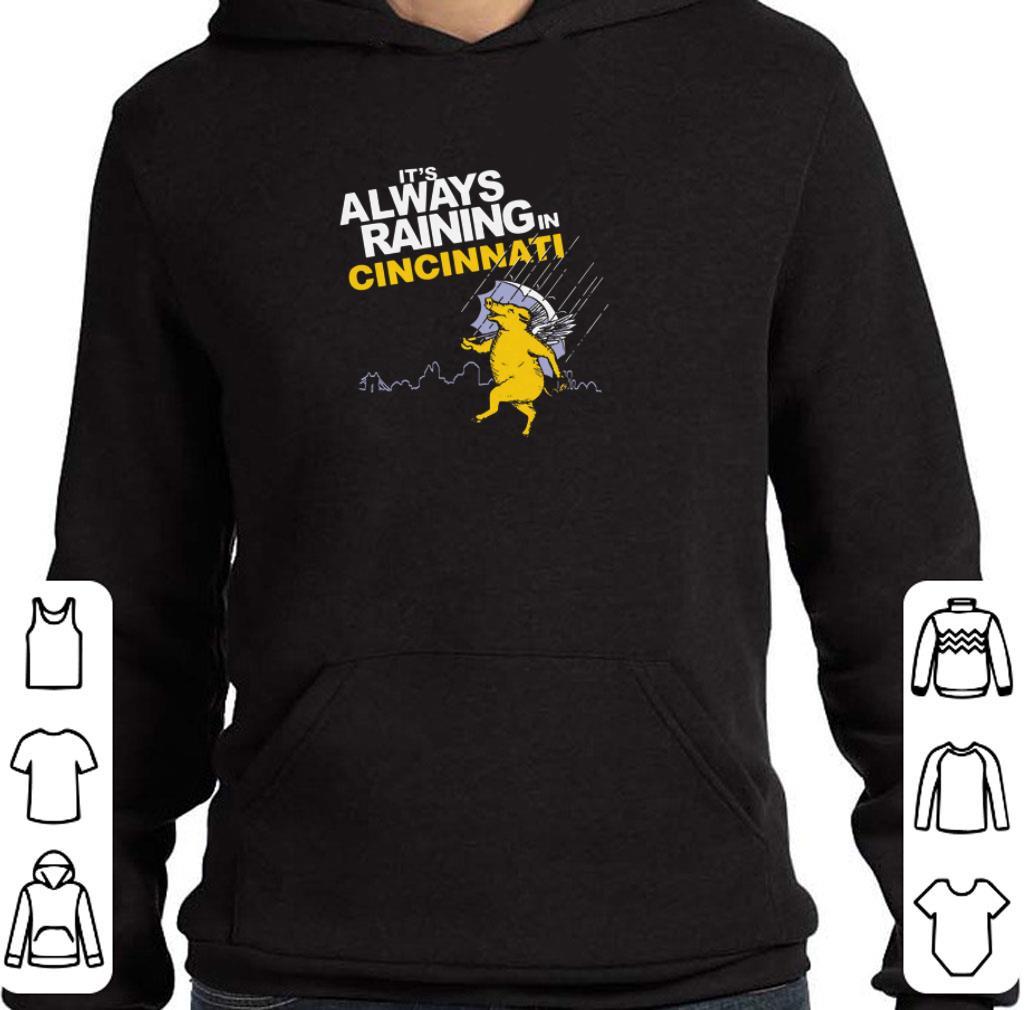 It's always raining in cincinnati shirt