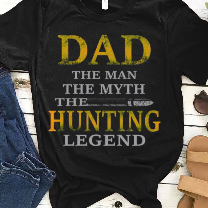 8702f341 Official Dad The Man The Myth The Hunting Legend Hunting Father Day Shirt