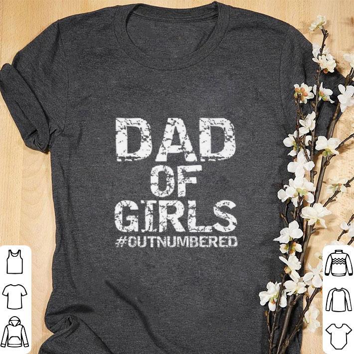 a808de00 Top Dad of Girls #Outnumbered shirt, hoodie, sweater, longsleeve t-shirt