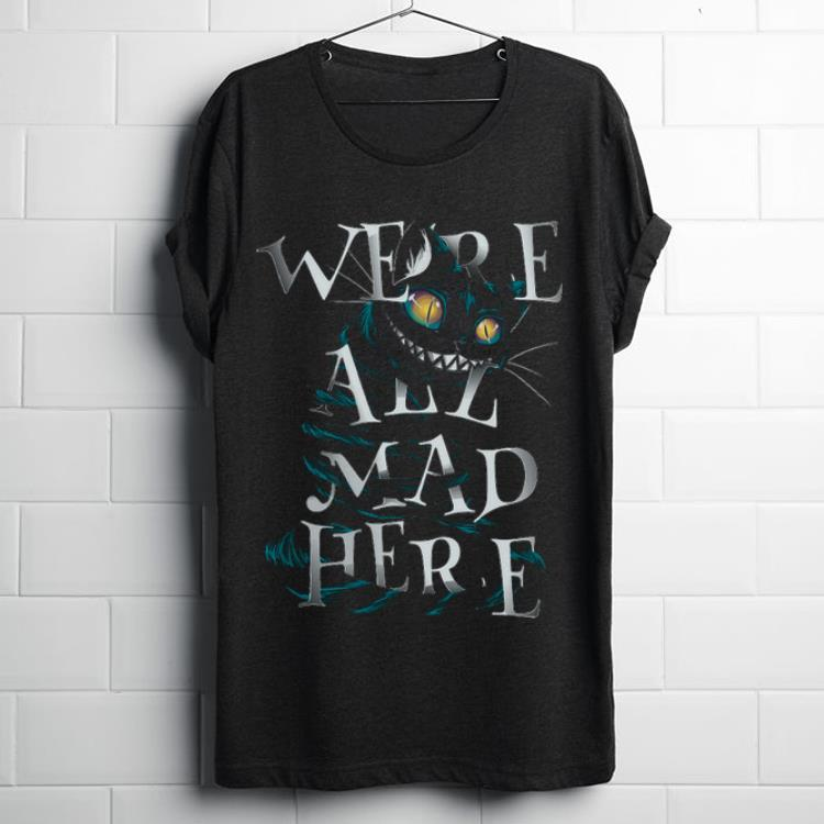 Nice Mad Cat Were All Mad Here shirt