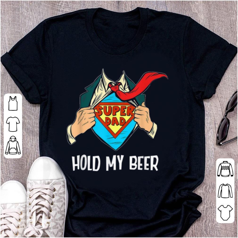 Pretty Superhero Super Dad Hold My Beer shirt