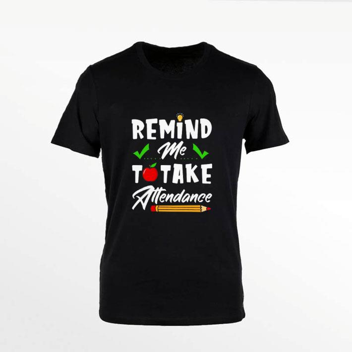 Hot Remind me to take attendance shirt