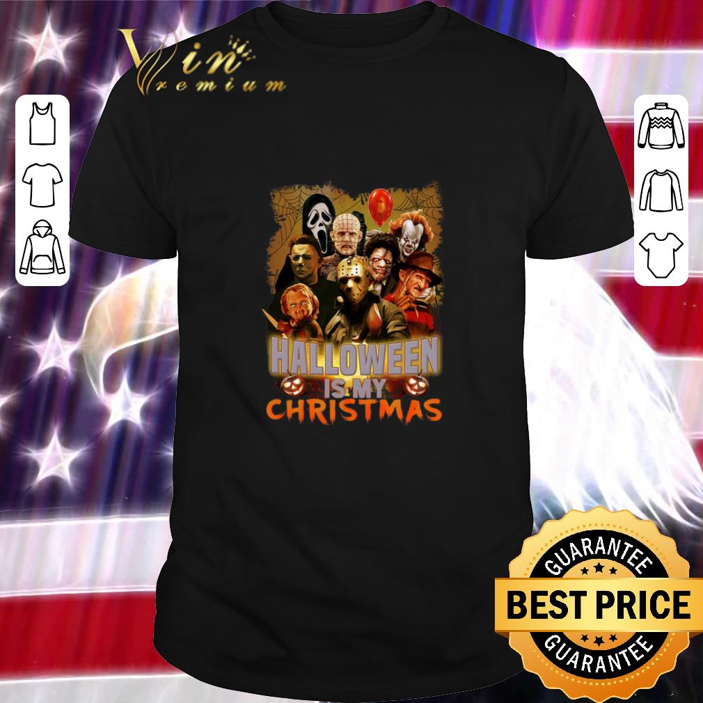 My Christmas Dream 2019.Awesome Horror Movie Characters Halloween Is My Christmas Shirt