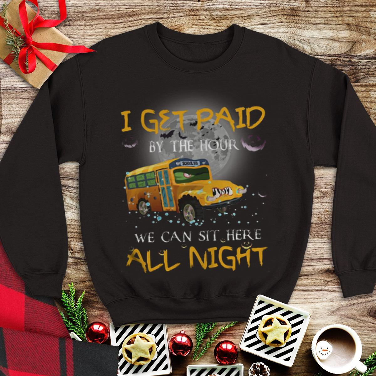 Awesome School Bus I Get Paid By The Hour We Can Sit Here All Night shirt