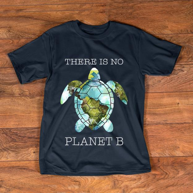 Premium There Is No Planet B Turtle Save The World shirt