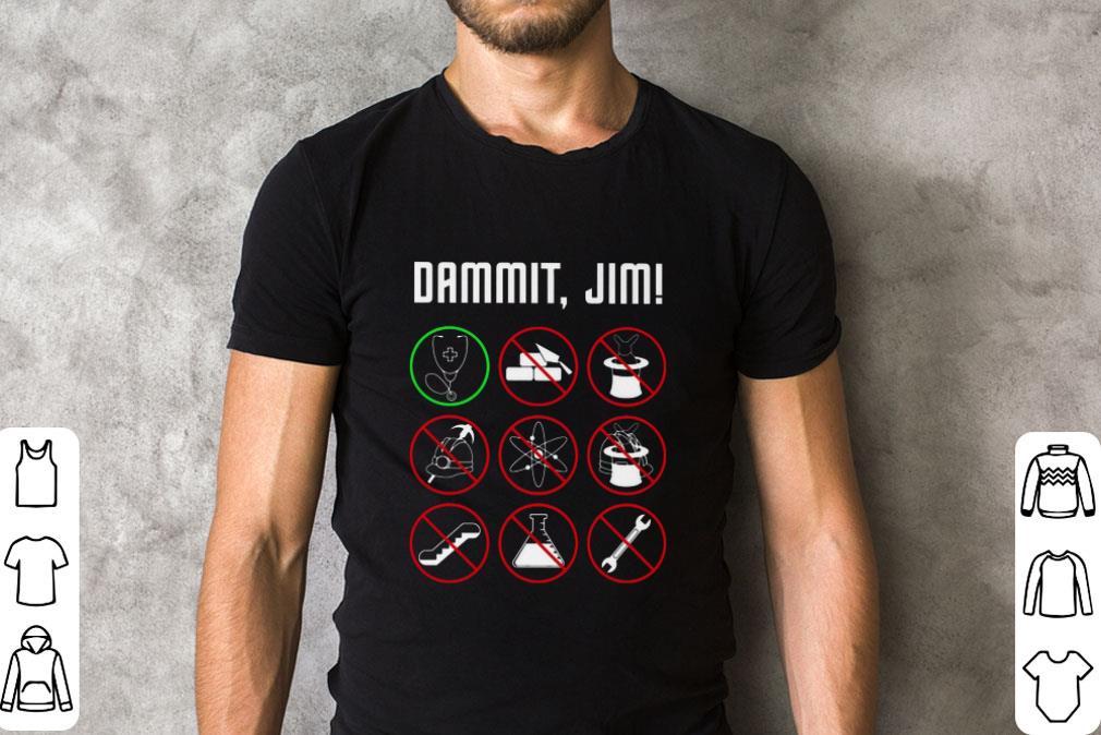 Top Dammit Jim I M A Doctor Star Trek Shirt 2 1.jpg