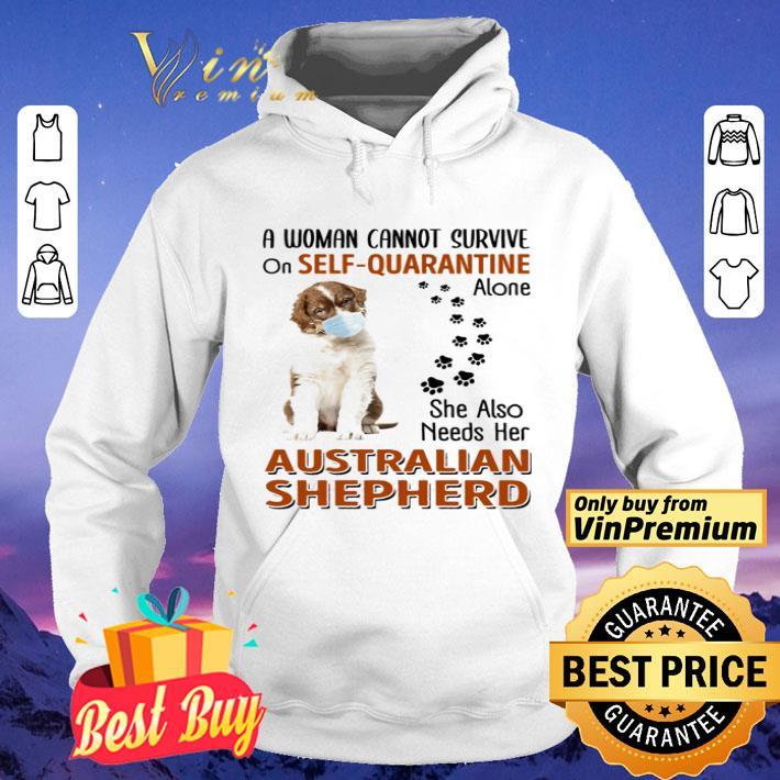A woman cannot survive on self-quarantine alone she also needs her Australian Shepherd shirt