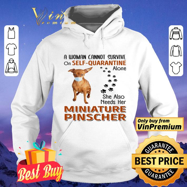 A woman cannot survive on self-quarantine alone she also needs her Miniature Pinscher shirt