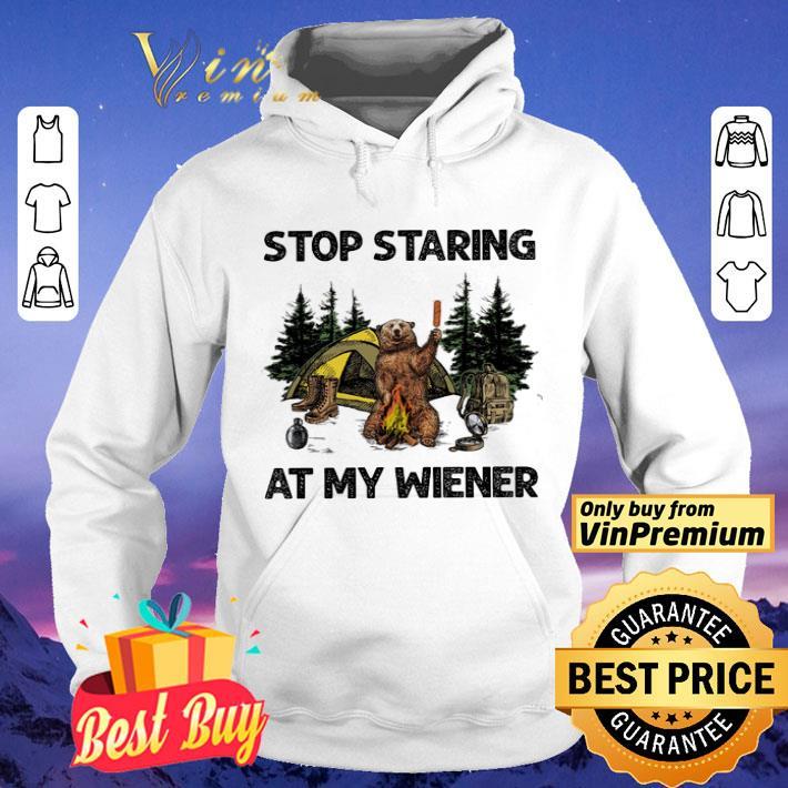Bear Camping Stop Staring At My Wiener shirt