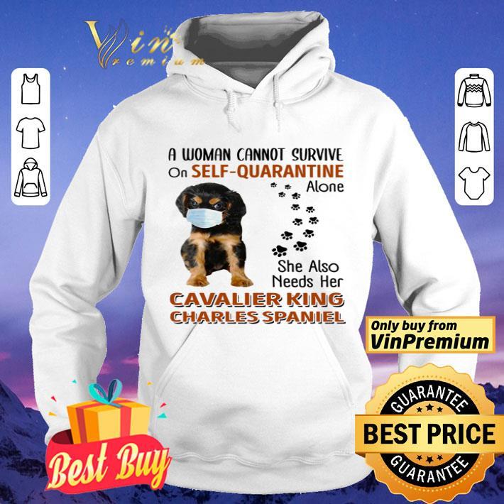 Cavalier King Charles Spaniel a woman cannot survive on self-quarantine alone shirt