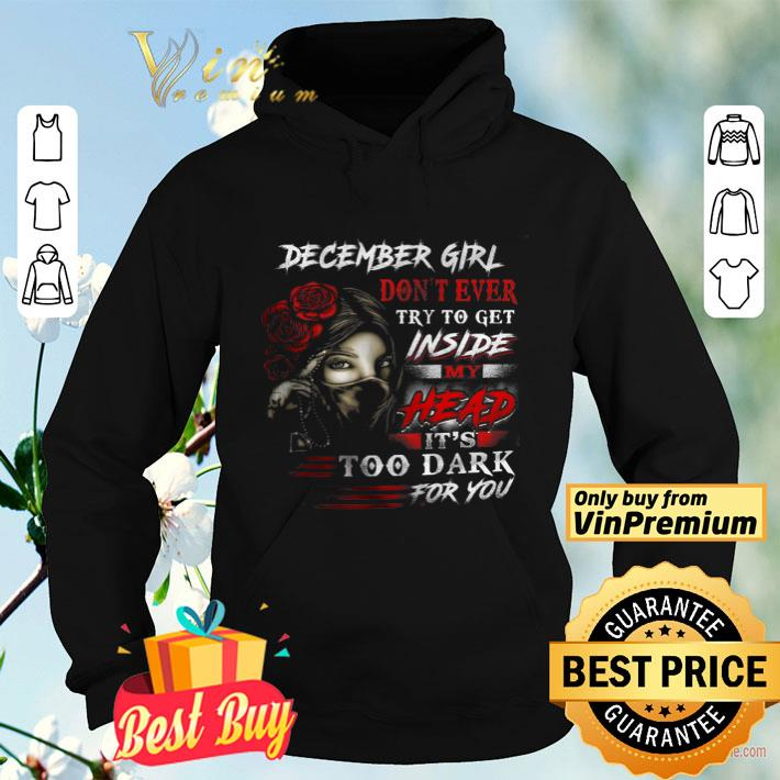 December Girl Don't Ever Try To Get Inside My Head It's Too Dark For You shirt