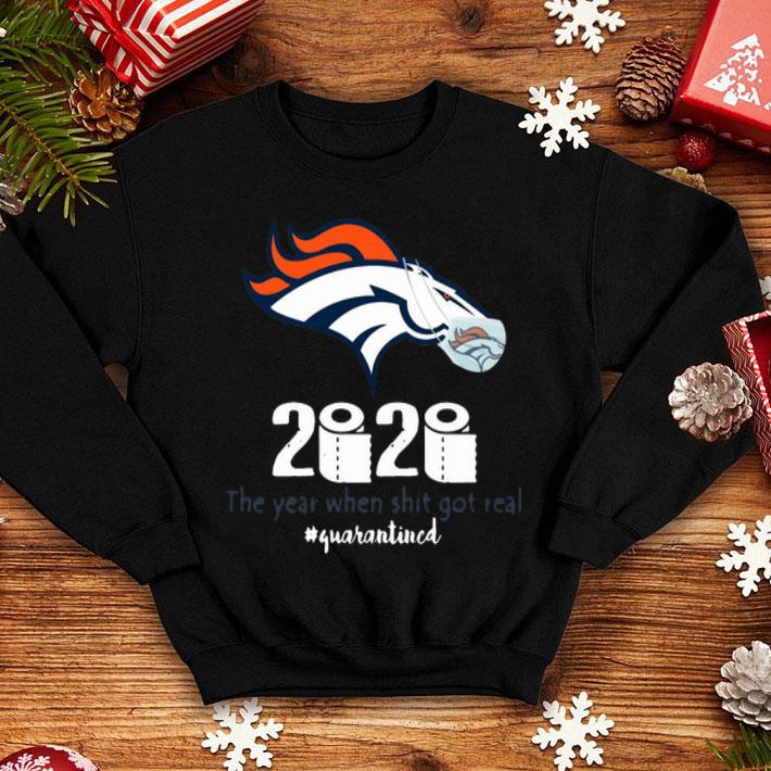 Denver Broncos 2020 The Year When Shit Got Real Quarantined shirt 4 1 - Denver Broncos 2020 The Year When Shit Got Real #Quarantined shirt