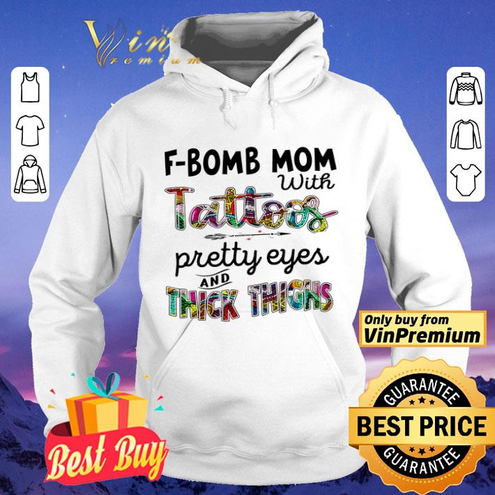 F Bomb Mom With Tattoos Pretty Eyes And Thick Thighs shirt