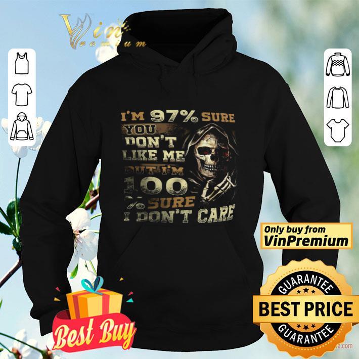 Skull I'm 97% Sure You Don't Like Me But I'm 100% Sure I Don't Care shirt