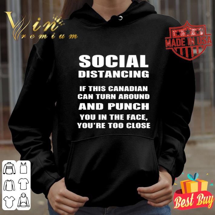 Social distancing if this Canadian can turn around and punch Covid 19 shirt 4 - Social distancing if this Canadian can turn around and punch Covid-19 shirt