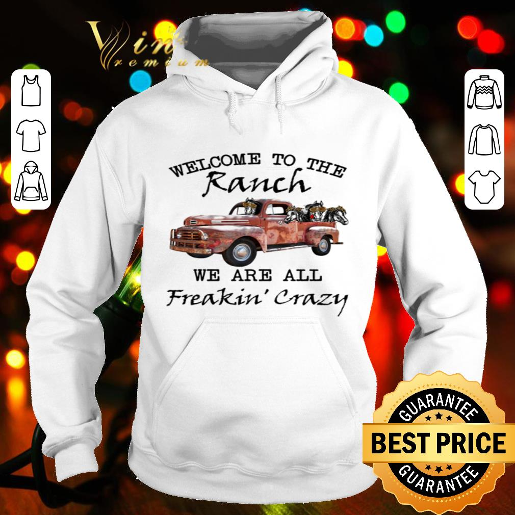 Truck welcome to the ranch we are all freakin' crazy shirt