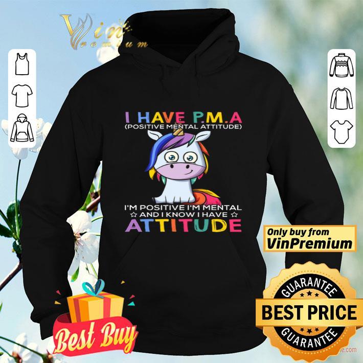 Unicorn I Have PMA Positive Mental Attitude I'm Positive I'm Mental shirt
