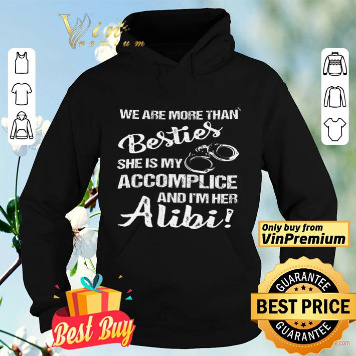 We Are More Than Besties She Is My Accomplice And I'm Her Alibi shirt