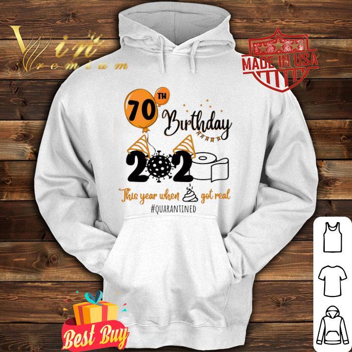 70th birthday 2020 the year when shit got real quarantined shirt