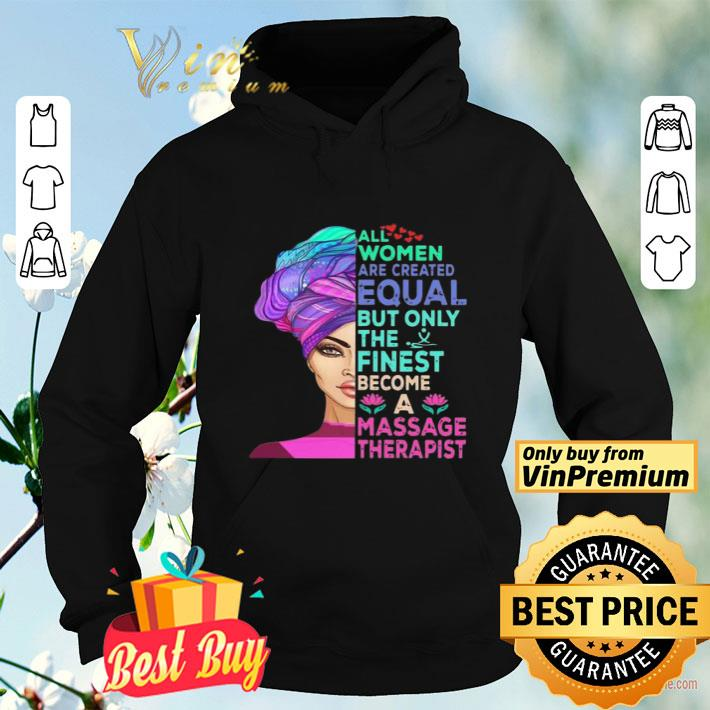 All Women Are Created Equal But Only The Finest Become A Massage Therapist shirt 4 - All Women Are Created Equal But Only The Finest Become A Massage Therapist shirt