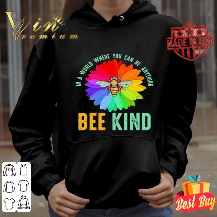 Bee flower in a world where you can be anything be kind shirt 4 - Bee flower in a world where you can be anything be kind shirt
