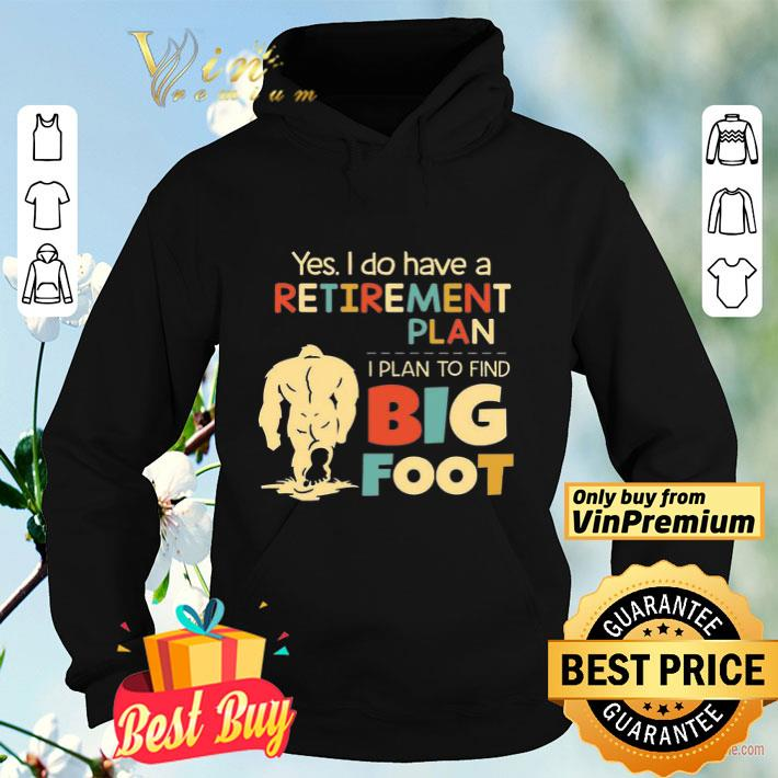 Bigfoot Yes I Do Have A Retirement Plan I Plan To Find Vintage shirt