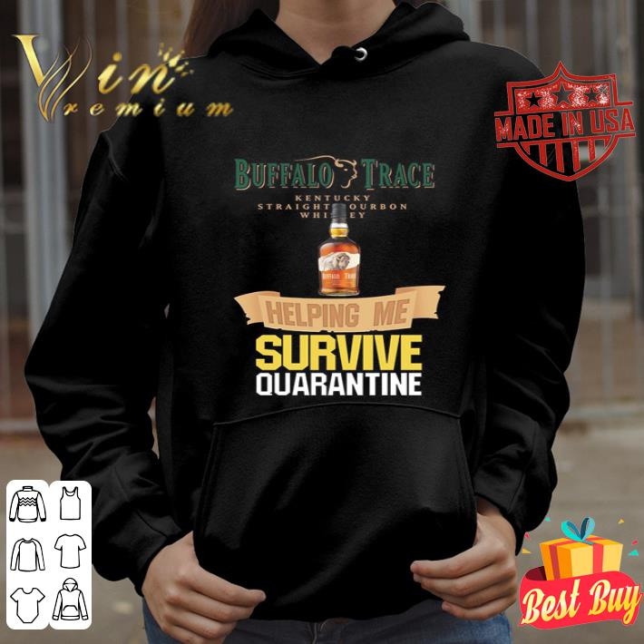 Buffalo Trace Kentucky Straight Bourbon Whiskey helping me survive quarantine shirt