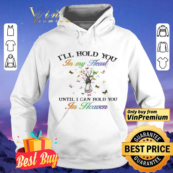Butterflys Tree I'll Hold You In My Heart Until I Can Hold You In Heaven shirt