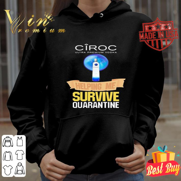 Ciroc Ultra Premium Vodka helping me survive quarantine Covid-19 shirt