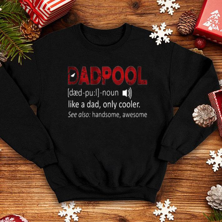 Deadpool Definition Like A Dad Only Cooler Father s Day shirt 4 - Deadpool Definition Like A Dad Only Cooler Father's Day shirt