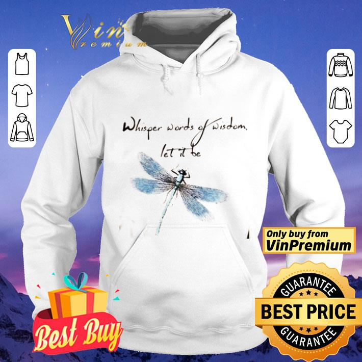 Dragonfly Whisper Word Of Wisdom Let It Be shirt