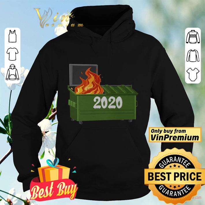 Dumpster Fire 2020 Trash Can Garbage Fire shirt 4 - Dumpster Fire 2020 Trash Can Garbage Fire shirt