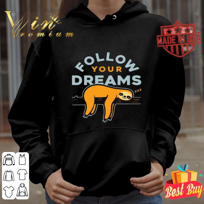 Follow your dreams sloth sleep shirt