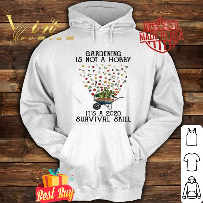 Gardening is not a hobby it's a 2020 survival skill shirt