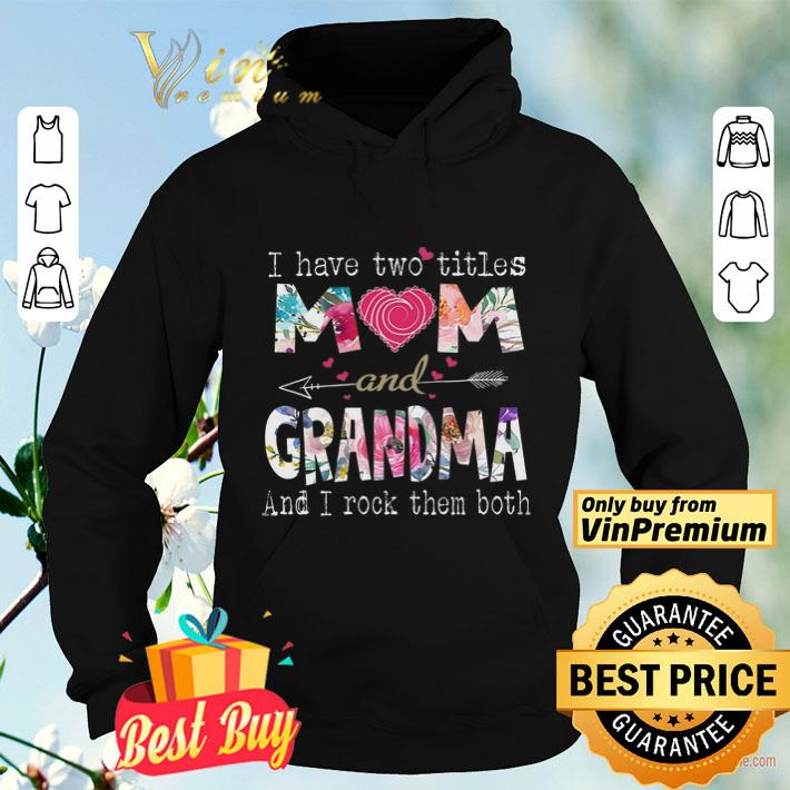 I Have Two Titles Mom And Grandma And I Rock Then Both Happy Mother s Day shirt 4 - I Have Two Titles Mom And Grandma And I Rock Then Both Happy Mother's Day shirt