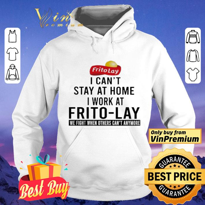 I can t stay at home i work at Frito Lay we fight when others can t anymore shirt 4 - I can't stay at home i work at Frito-Lay we fight when others can't anymore shirt