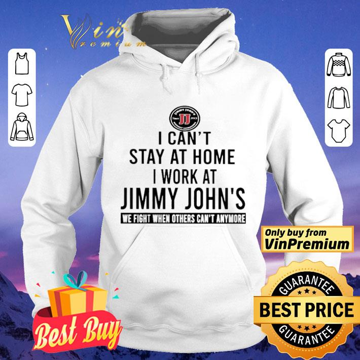 I can t stay at home i work at Jimmy John s we fight when others can t anymore shirt 4 - I can't stay at home i work at Jimmy John's we fight when others can't anymore shirt