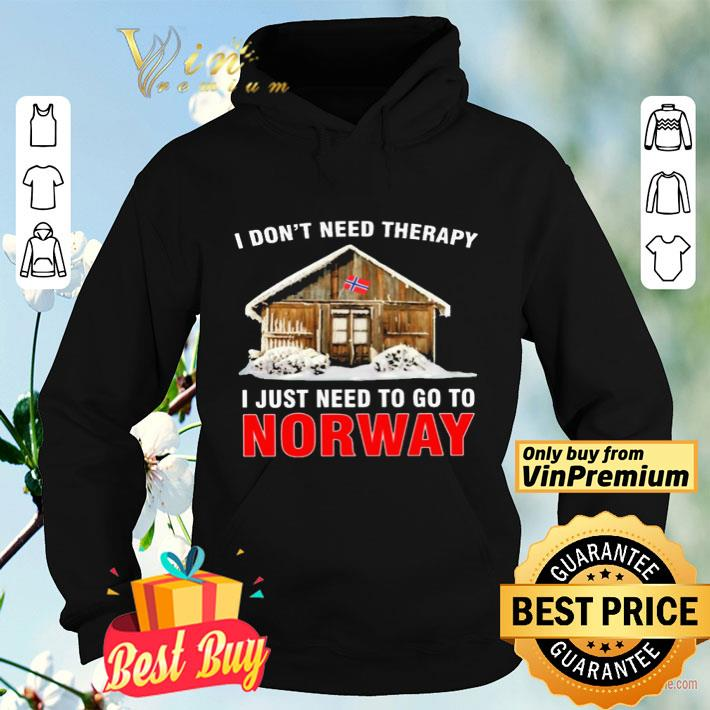 I don t need therapy i just need to go to Norway shirt 4 - I don't need therapy i just need to go to Norway shirt