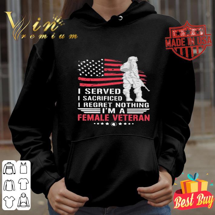 I served I sacrificed i'm a female veteran Independence Day shirt