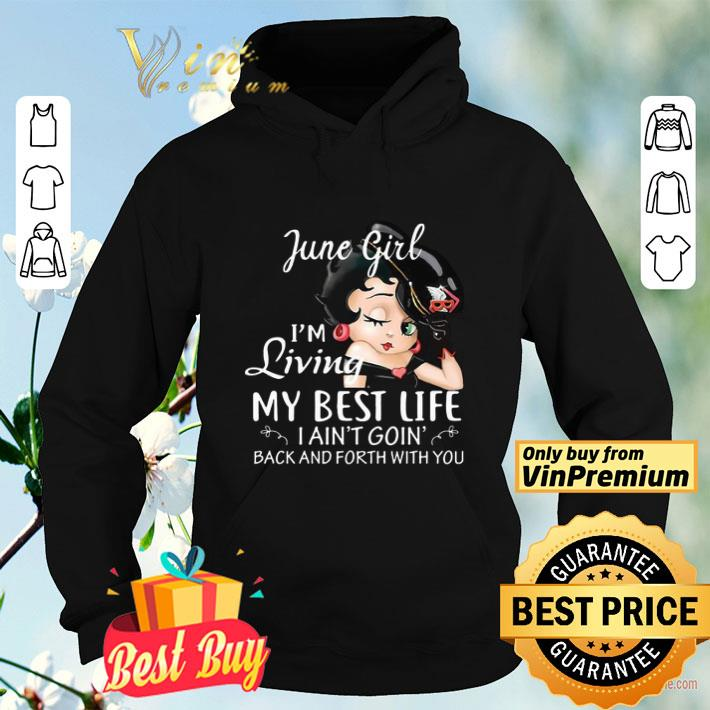 June Girl I m Living My Best Life I Ain t Goin Back And Forth With You shirt 4 - June Girl I'm Living My Best Life I Ain't Goin' Back And Forth With You shirt