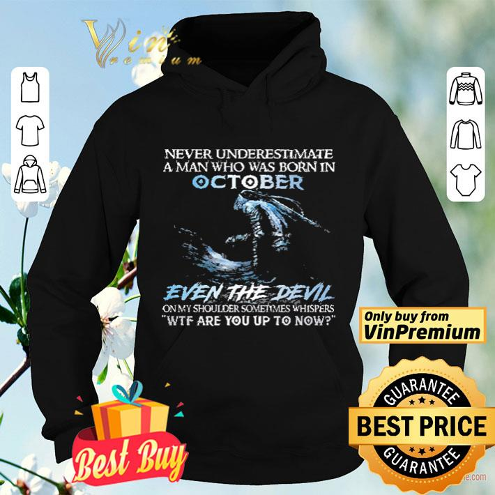 Never Underestimate A Man Who Was Born In October Even The Devil shirt