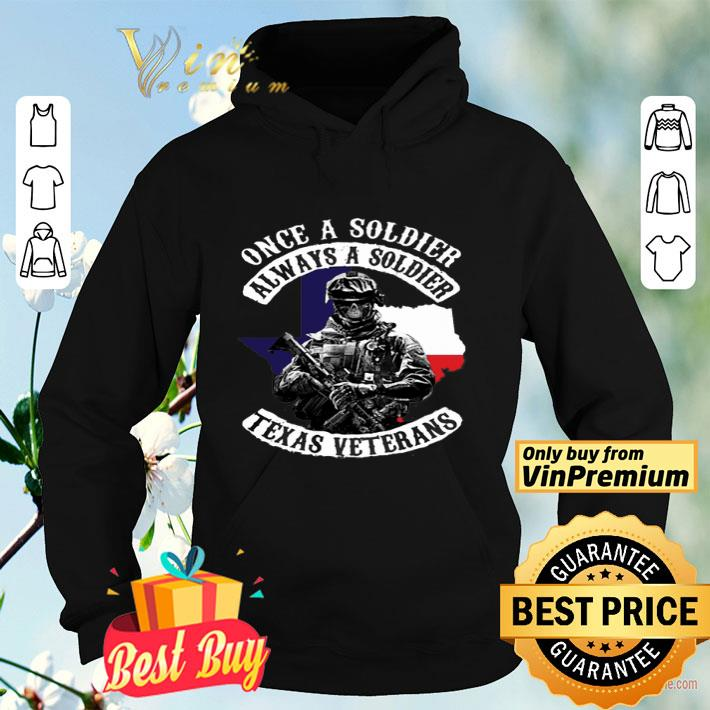 Once a soldier always a soldier texas veterans shirt 4 - Once a soldier always a soldier texas veterans shirt