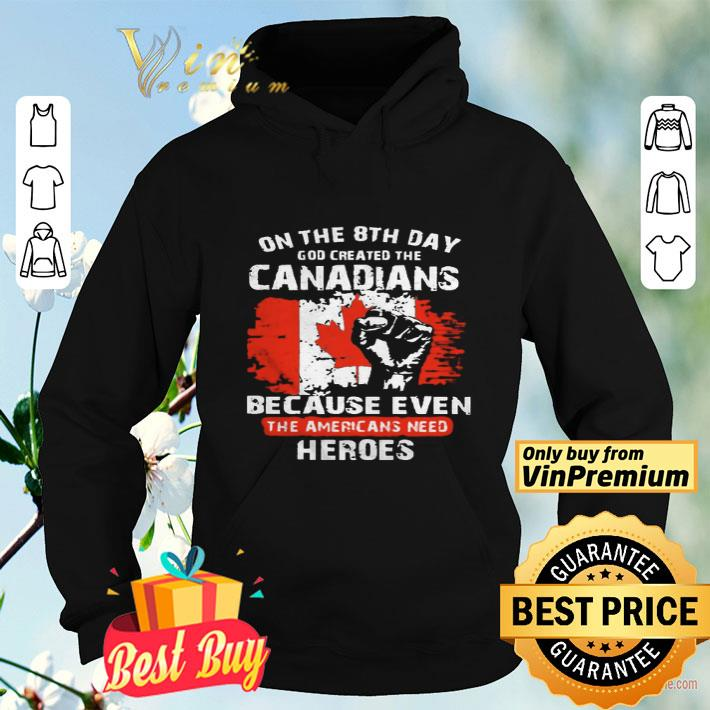 One The 8th Day God Created The Canadians Because Even The Americans Need Heroes shirt 4 - One The 8th Day God Created The Canadians Because Even The Americans Need Heroes shirt