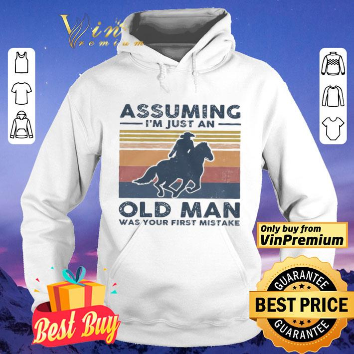 Riding A Horse Assuming I'm Just An Old Man Was Your First Mistake Vintage shirt