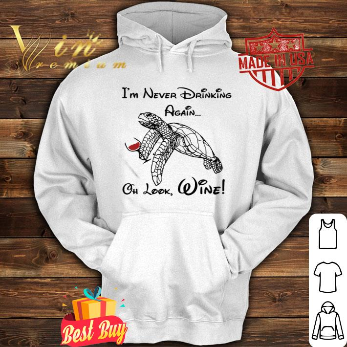 Sea Turtle i m never drinking again oh look wine shirt 4 - Sea Turtle i'm never drinking again oh look wine shirt