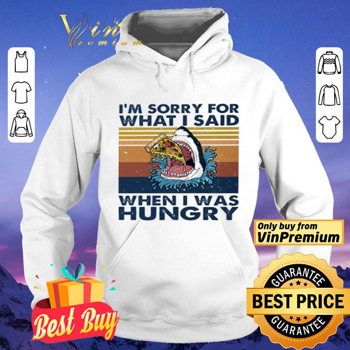 Shark I m sorry for what I said when I was hungry shirt 4 - Shark I'm sorry for what I said when I was hungry shirt